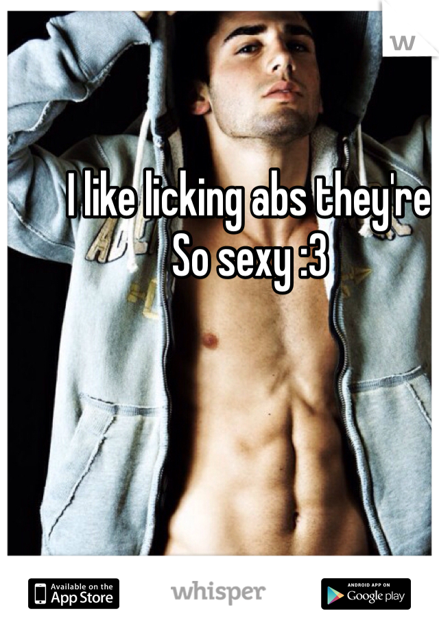 I like licking abs they're So sexy :3