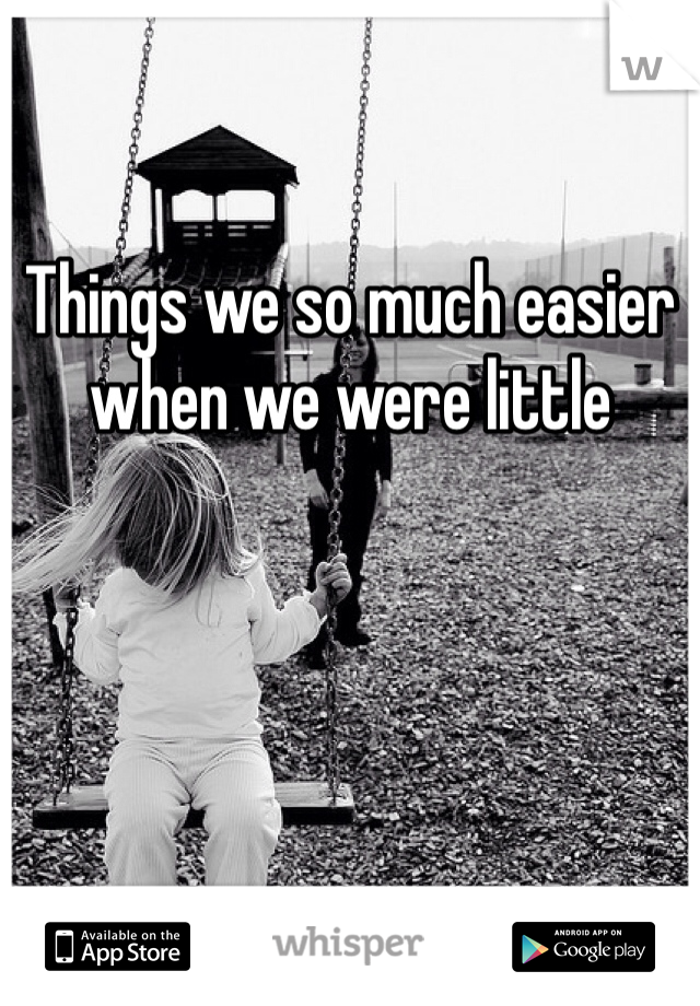 Things we so much easier when we were little