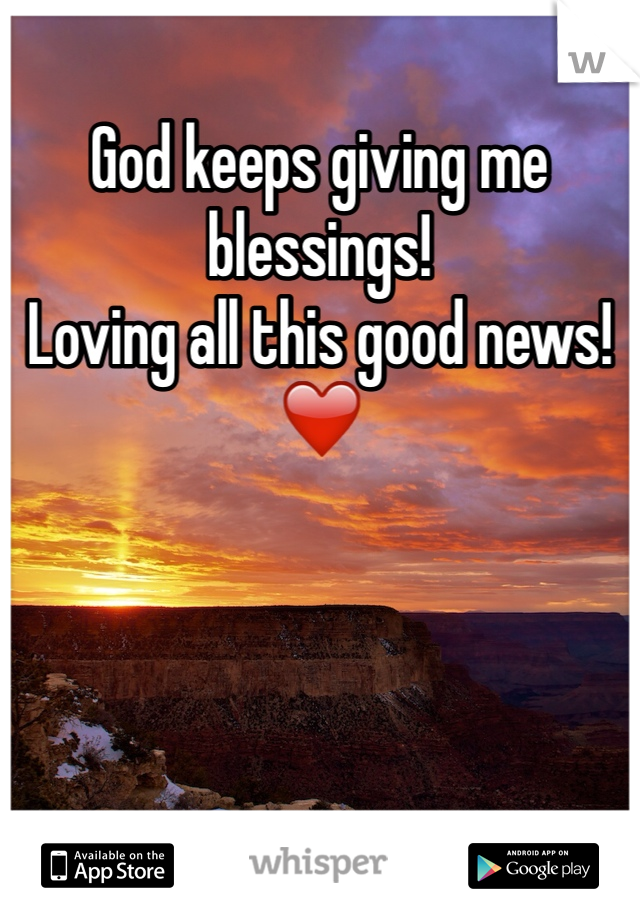 God keeps giving me blessings!  Loving all this good news!❤️