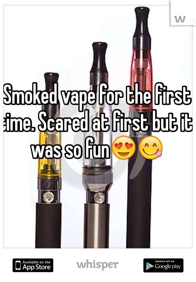 Smoked vape for the first time. Scared at first but it was so fun😍😋