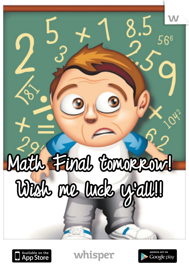 Math Final tomorrow! Wish me luck y'all!!