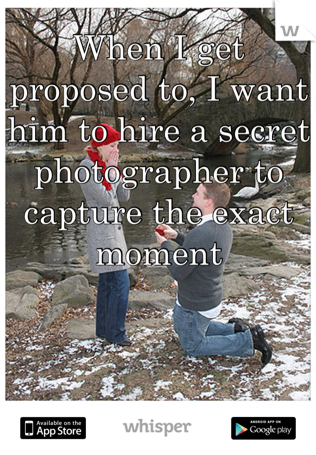 When I get proposed to, I want him to hire a secret photographer to capture the exact moment