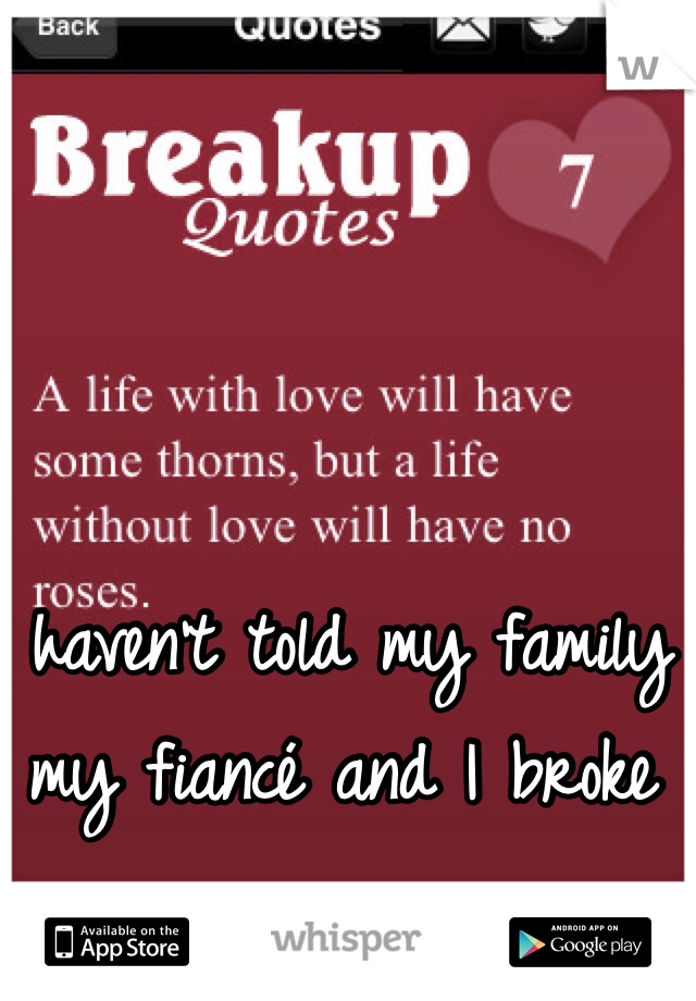 I haven't told my family my fiancé and I broke up