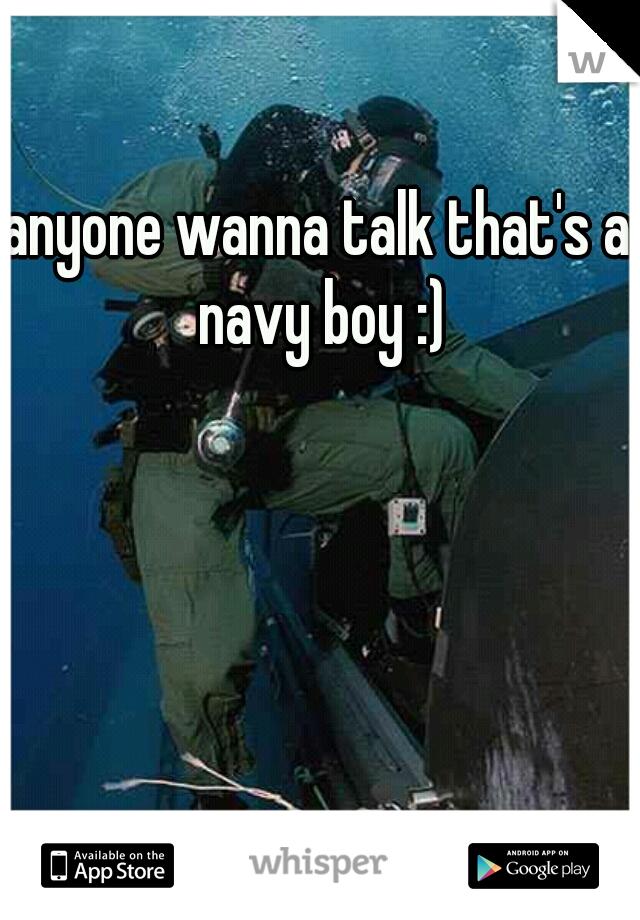 anyone wanna talk that's a navy boy :)