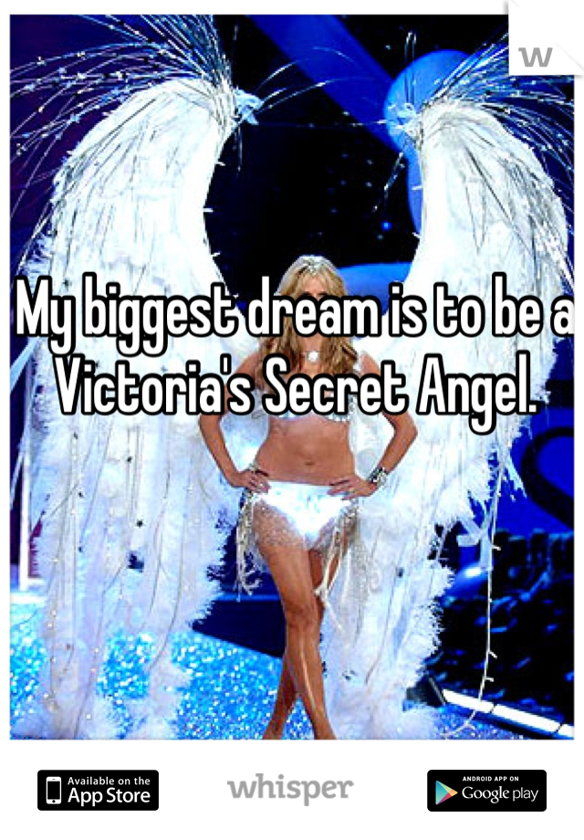 My biggest dream is to be a Victoria's Secret Angel.