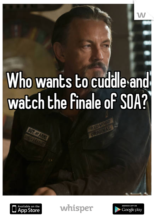 Who wants to cuddle and watch the finale of SOA?