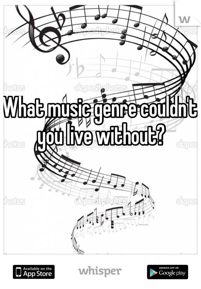 What music genre couldn't you live without?