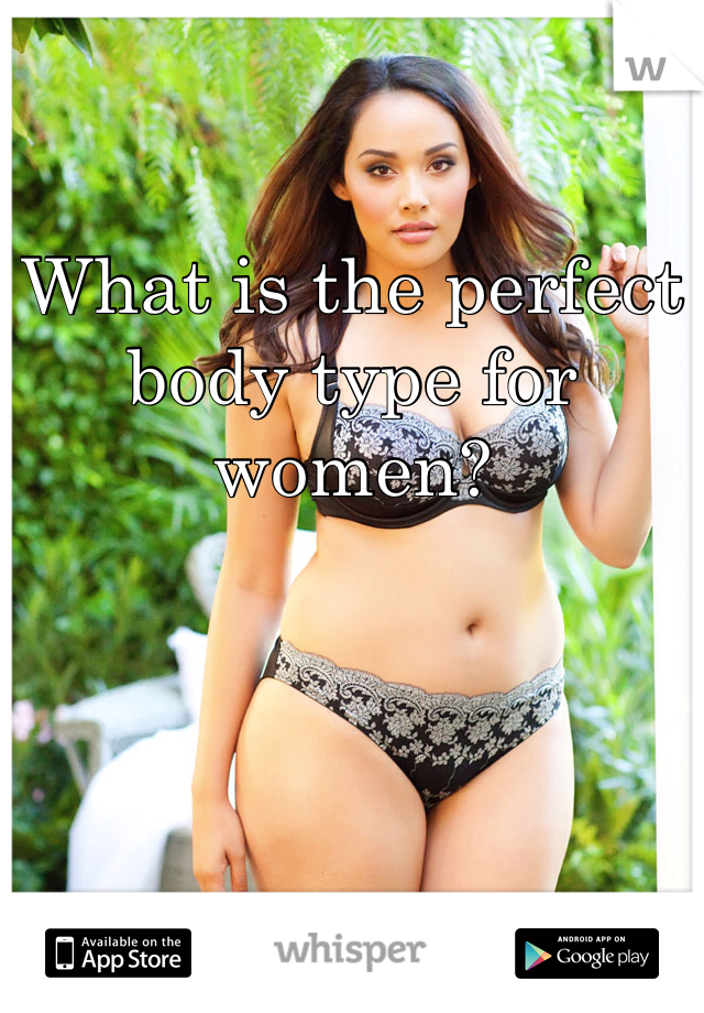 What is the perfect body type for women?