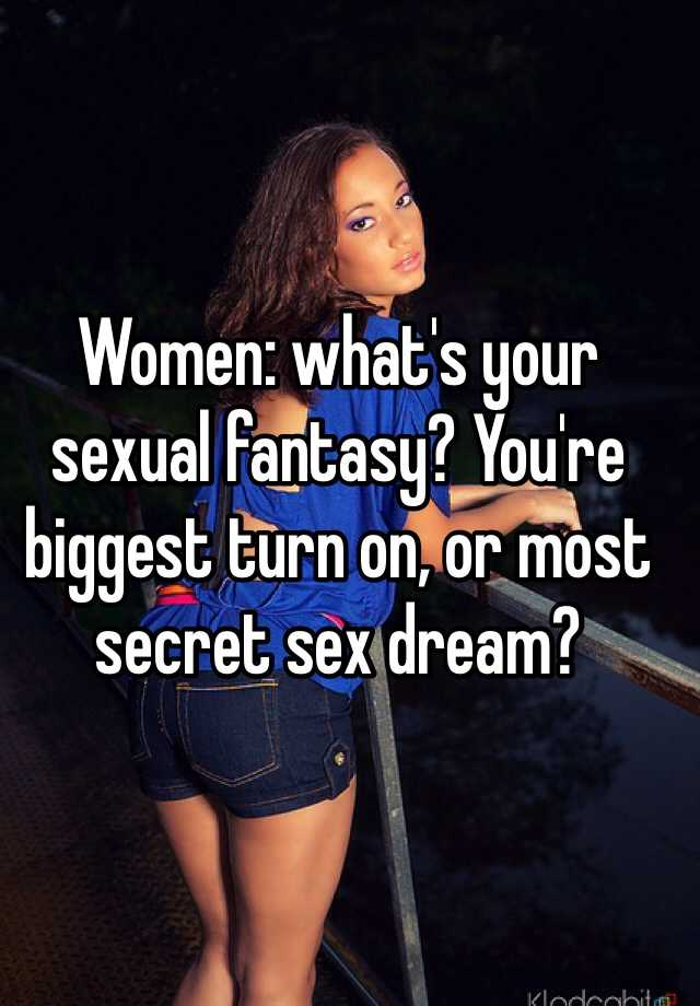 whats your sexual fantasy
