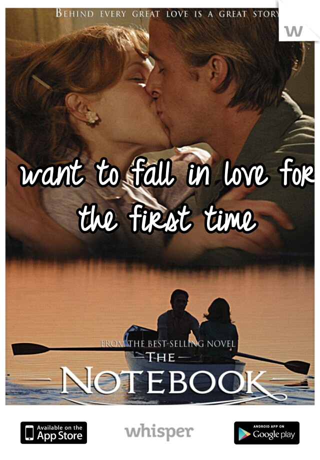 I want to fall in love for the first time