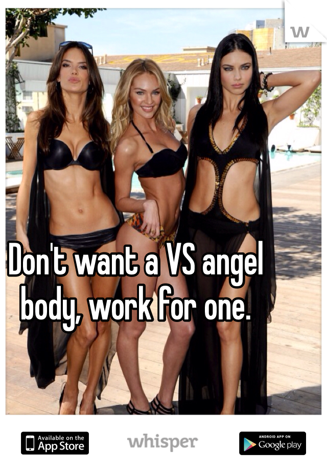 Don't want a VS angel body, work for one.