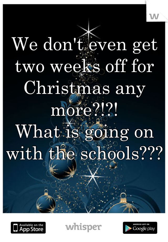 We don't even get two weeks off for Christmas any more?!?! What is going on with the schools???