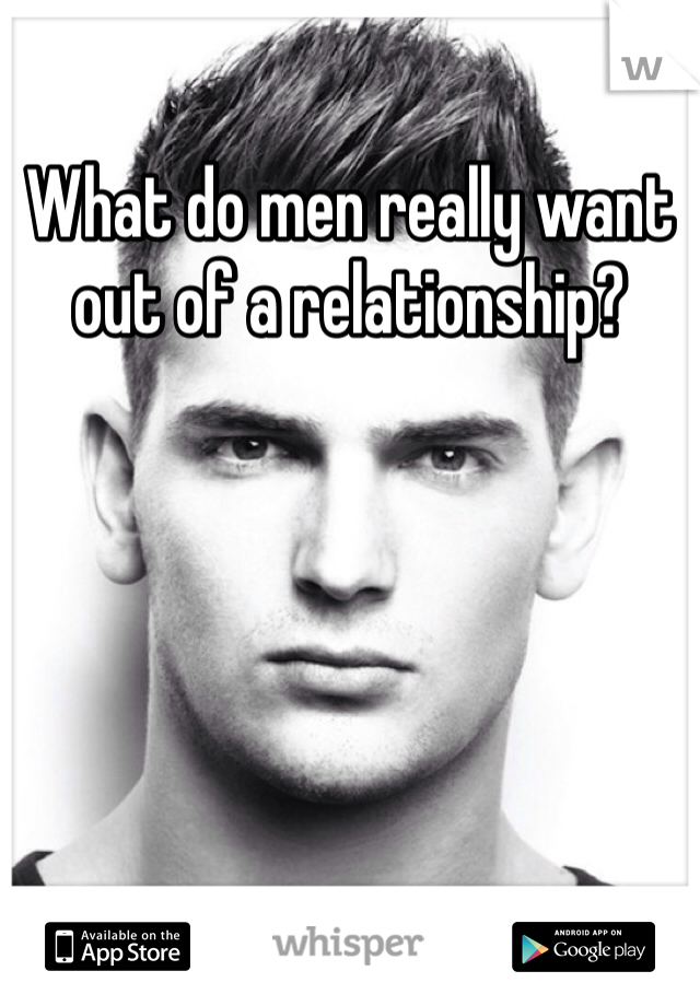 What do men really want out of a relationship?