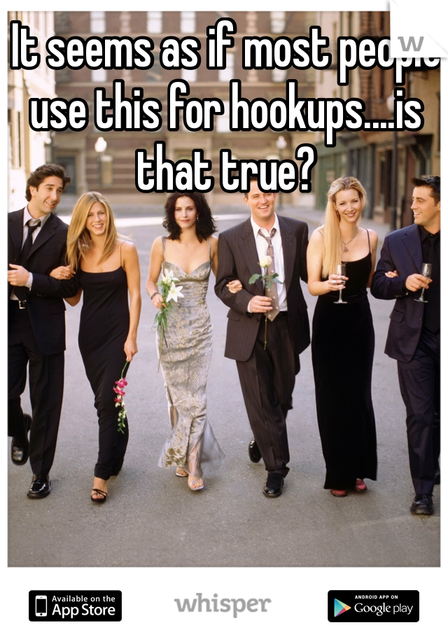 It seems as if most people use this for hookups....is that true?