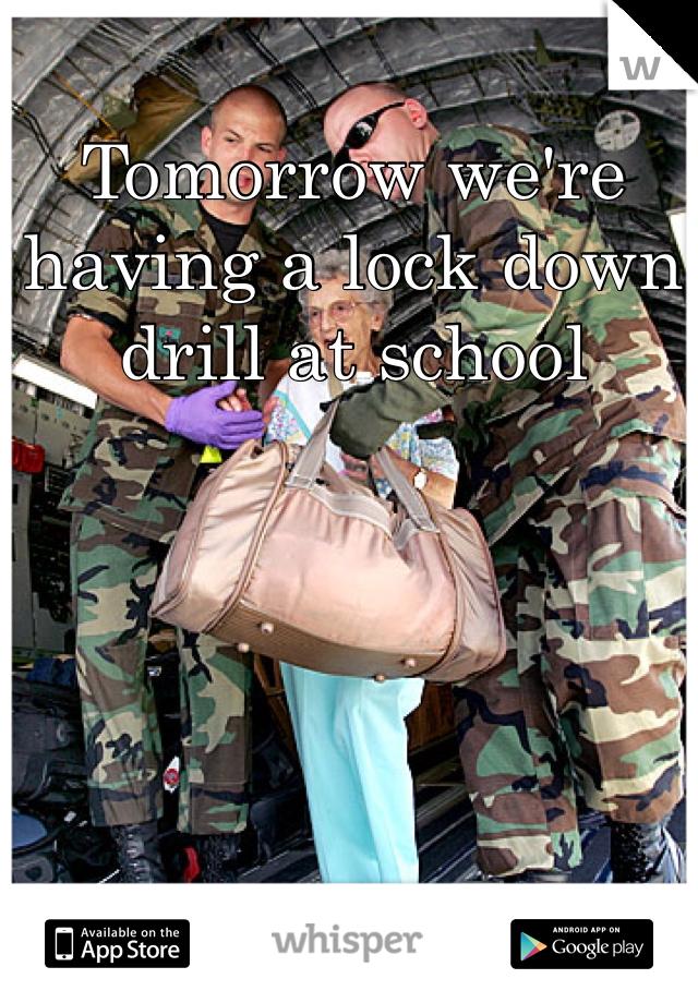 Tomorrow we're having a lock down drill at school