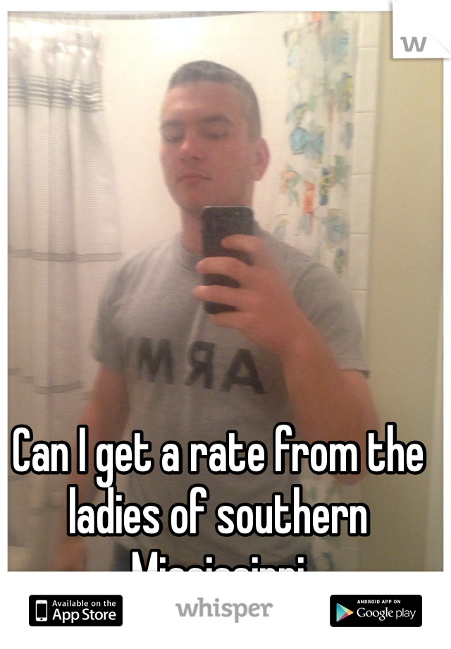 Can I get a rate from the ladies of southern Mississippi