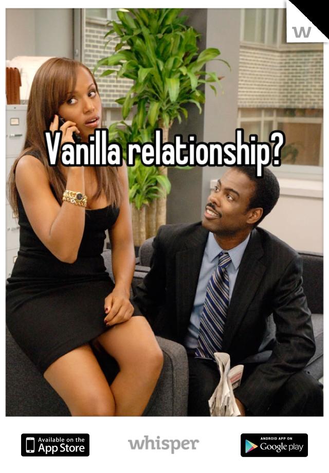 Vanilla relationship?