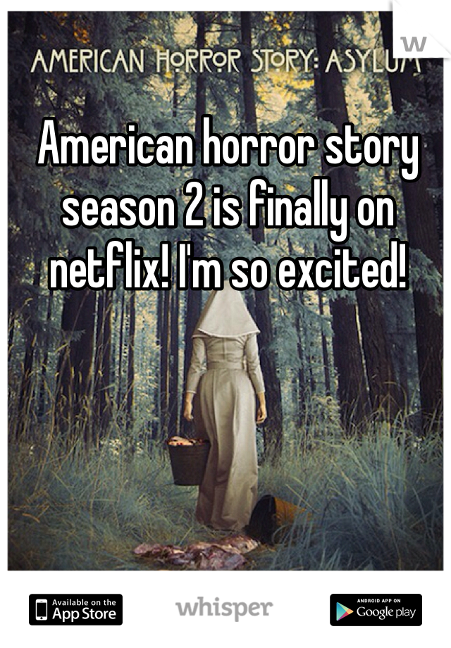 American horror story season 2 is finally on netflix! I'm so excited!