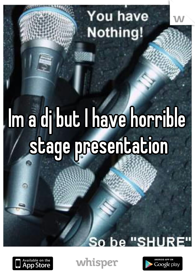 Im a dj but I have horrible stage presentation