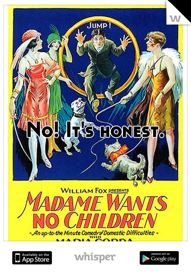 No! It's honest.