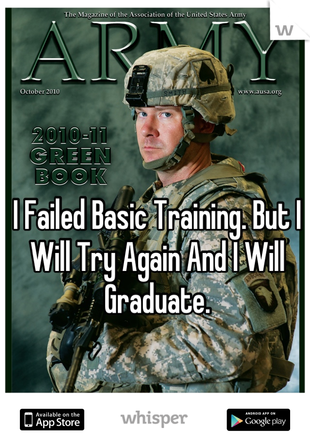 I Failed Basic Training. But I Will Try Again And I Will Graduate.