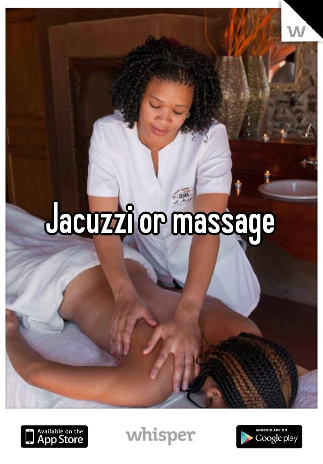 Jacuzzi or massage