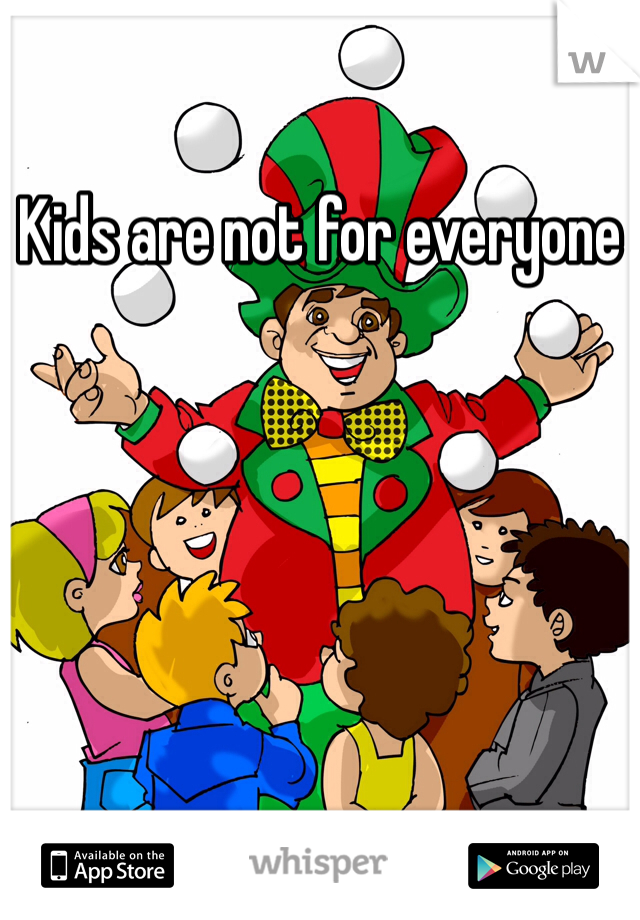 Kids are not for everyone