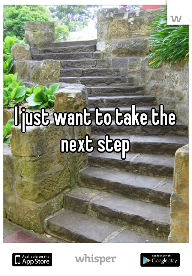 I just want to take the next step