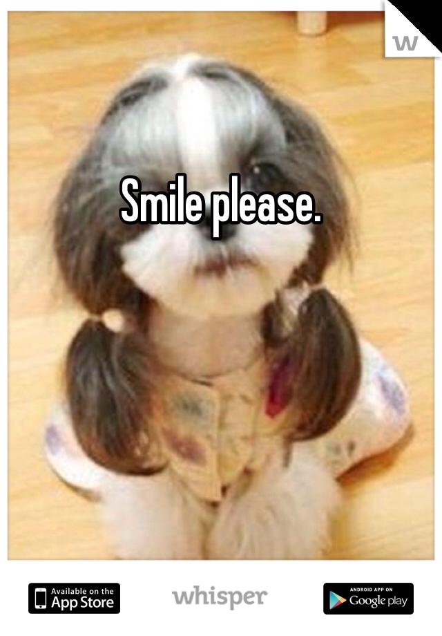 Smile please.