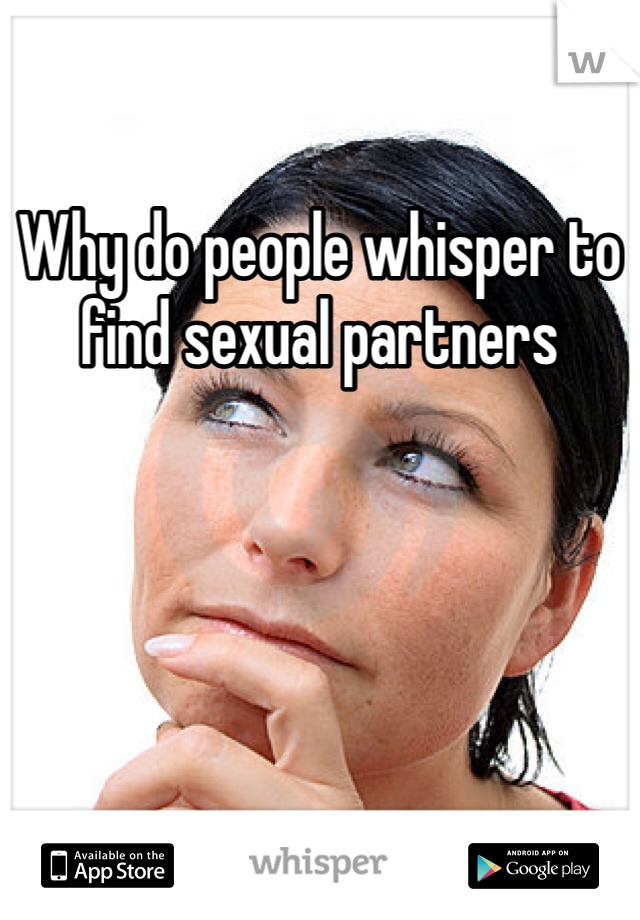Why do people whisper to find sexual partners