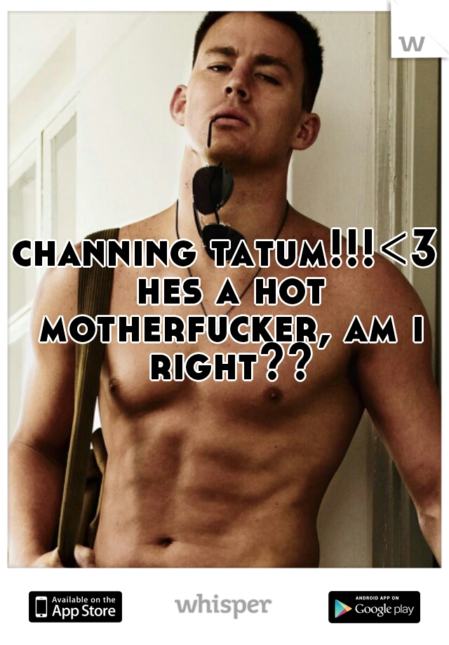 channing tatum!!!<3 hes a hot motherfucker, am i right??