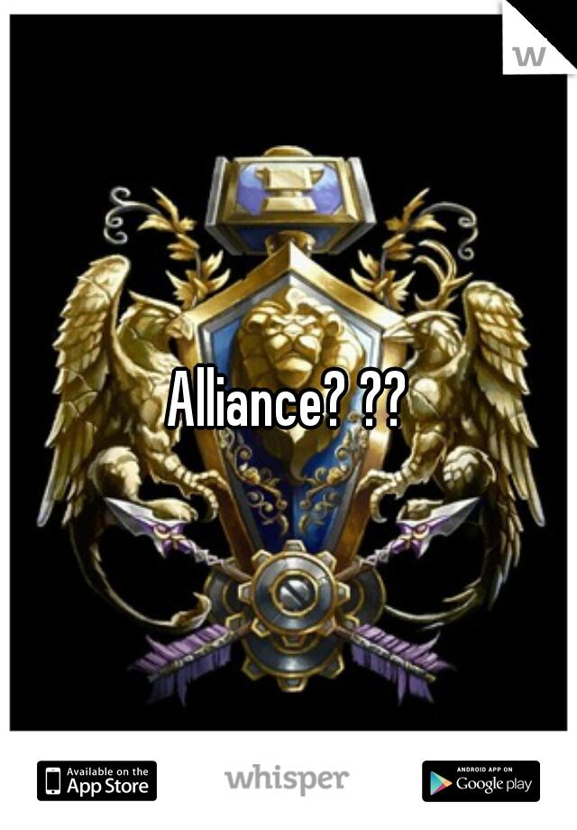 Alliance? ??