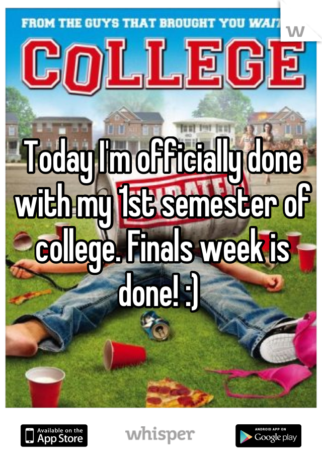 Today I'm officially done with my 1st semester of college. Finals week is done! :)