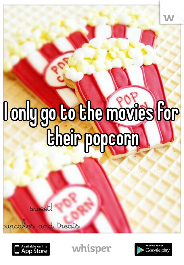I only go to the movies for their popcorn