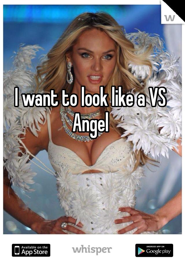 I want to look like a VS Angel