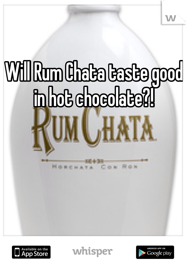 Will Rum Chata taste good in hot chocolate?!