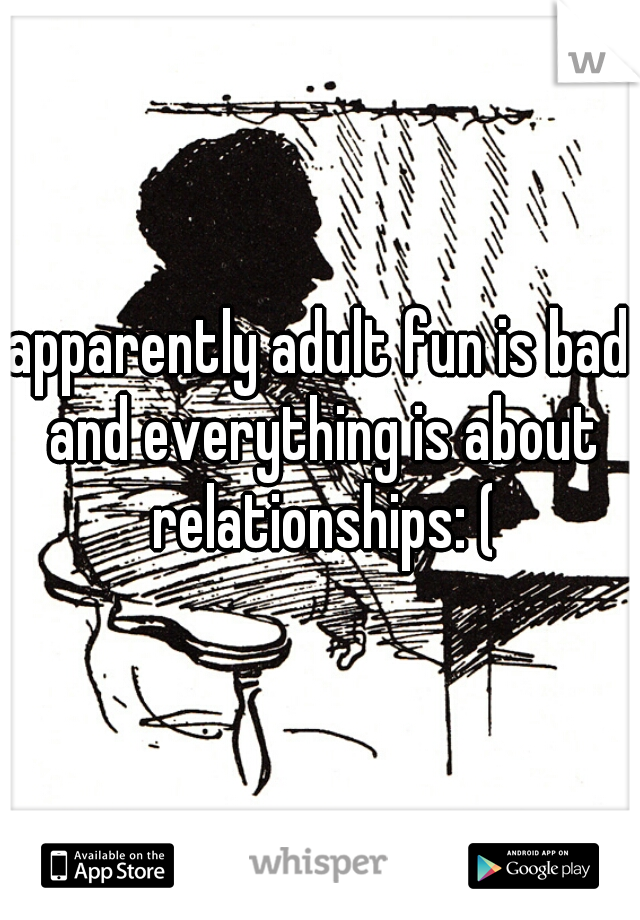 apparently adult fun is bad and everything is about relationships: (