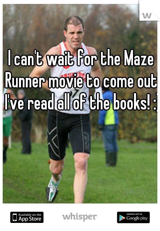 I can't wait for the Maze Runner movie to come out! I've read all of the books! :)