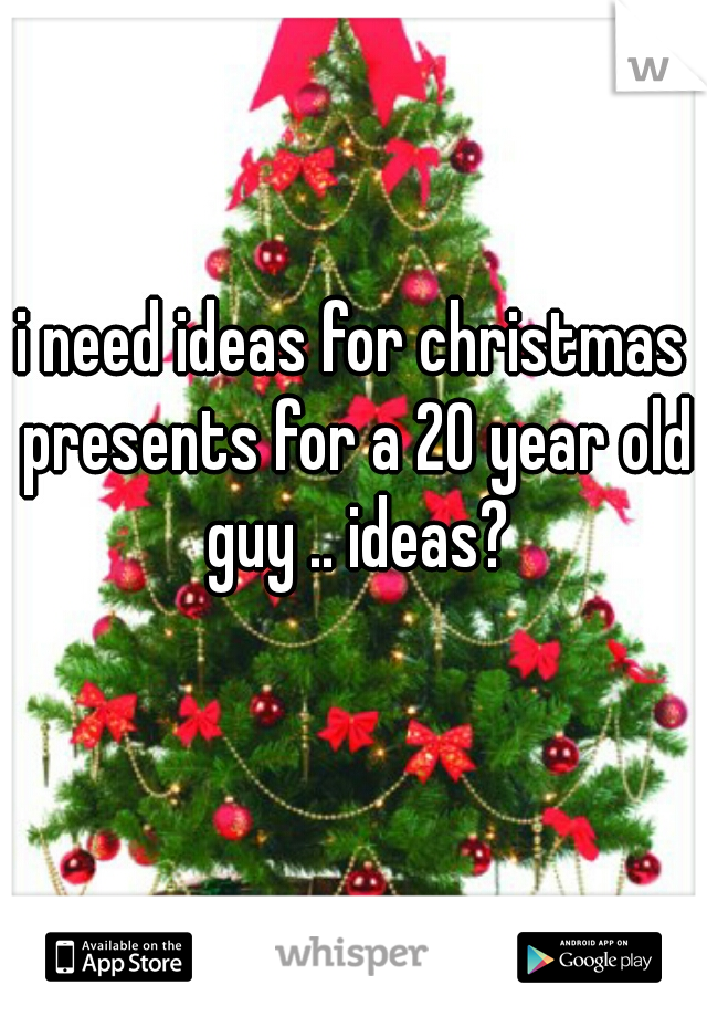 i need ideas for christmas presents for a 20 year old guy .. ideas?