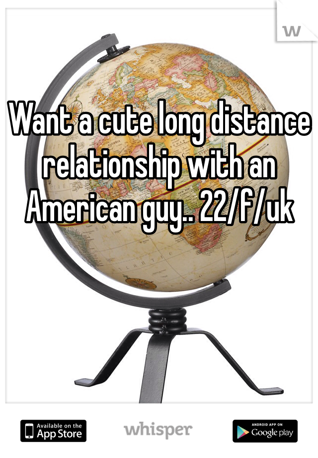 Want a cute long distance relationship with an American guy.. 22/f/uk