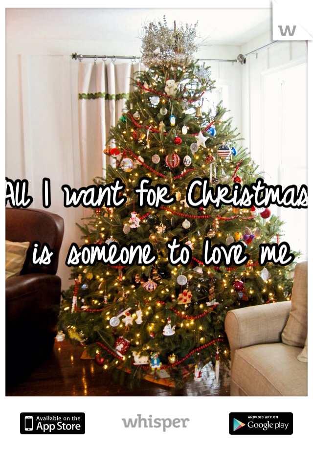 All I want for Christmas is someone to love me