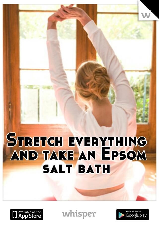 Stretch everything and take an Epsom salt bath