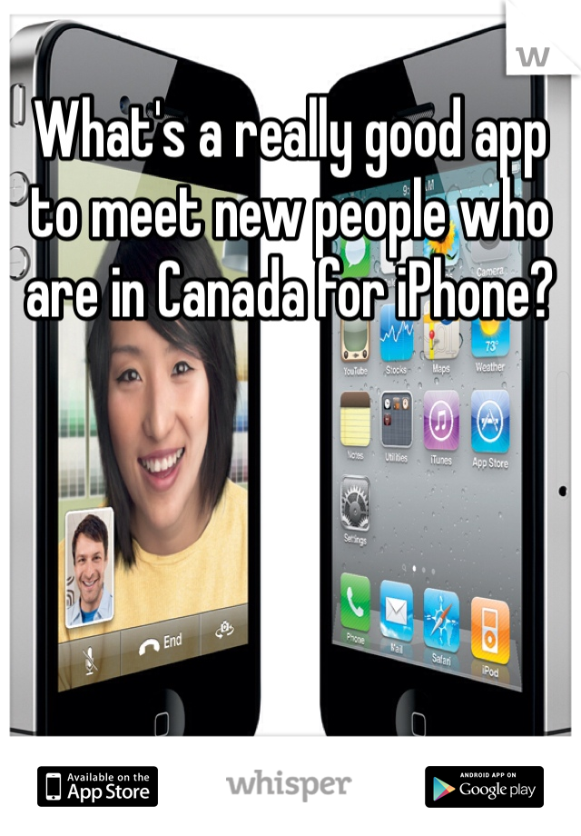 What's a really good app to meet new people who are in Canada for iPhone?