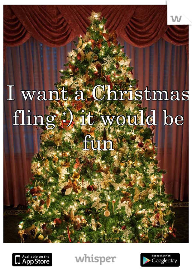 I want a Christmas fling :) it would be fun