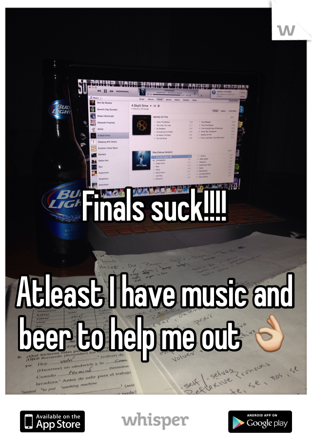Finals suck!!!!  Atleast I have music and beer to help me out 👌