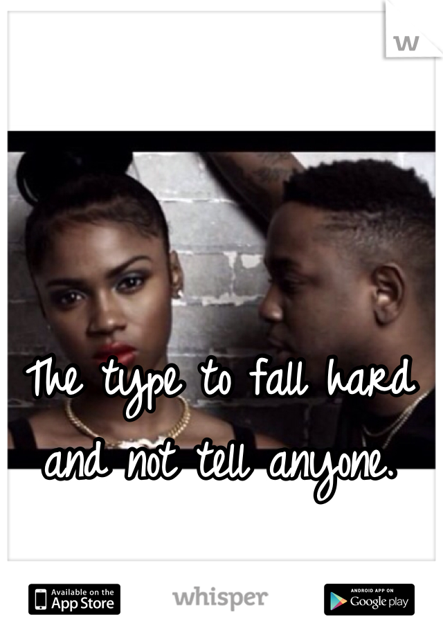 The type to fall hard and not tell anyone.