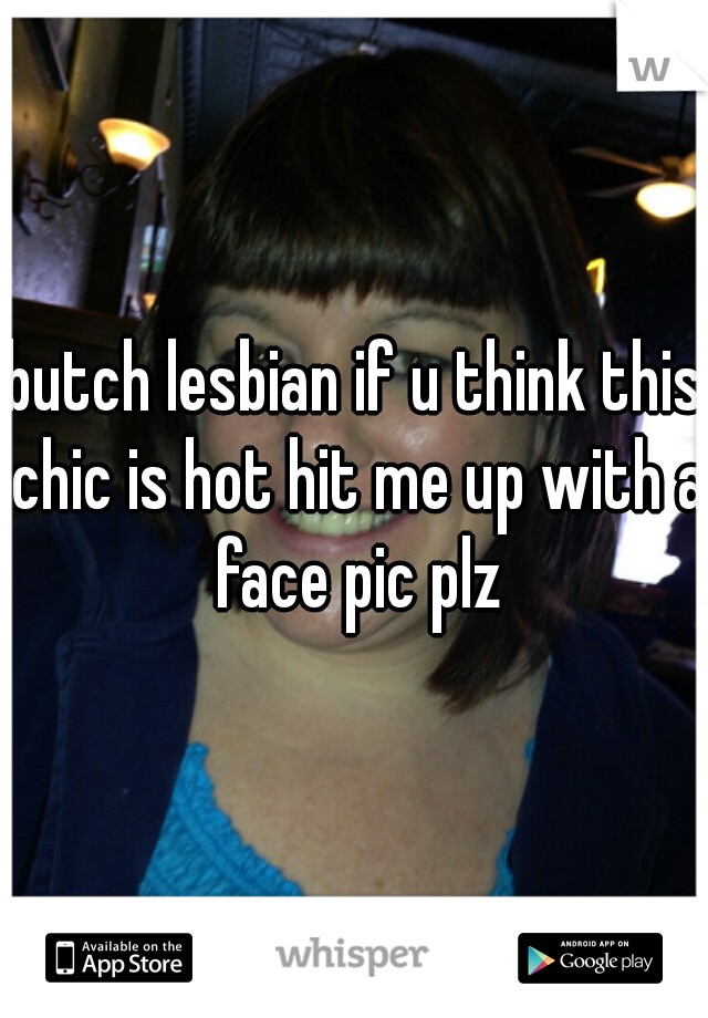 butch lesbian if u think this chic is hot hit me up with a face pic plz