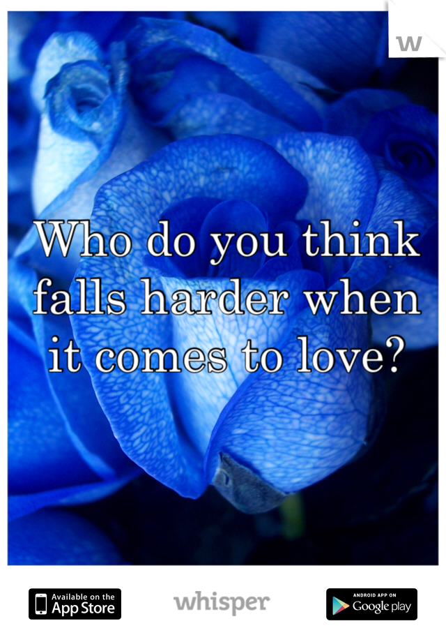 Who do you think falls harder when it comes to love?