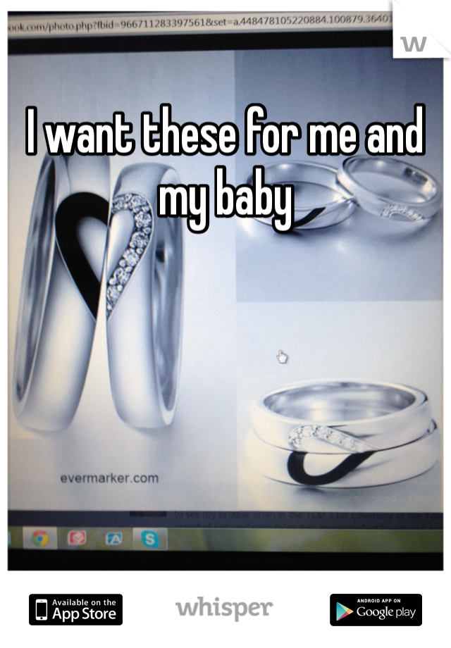 I want these for me and my baby