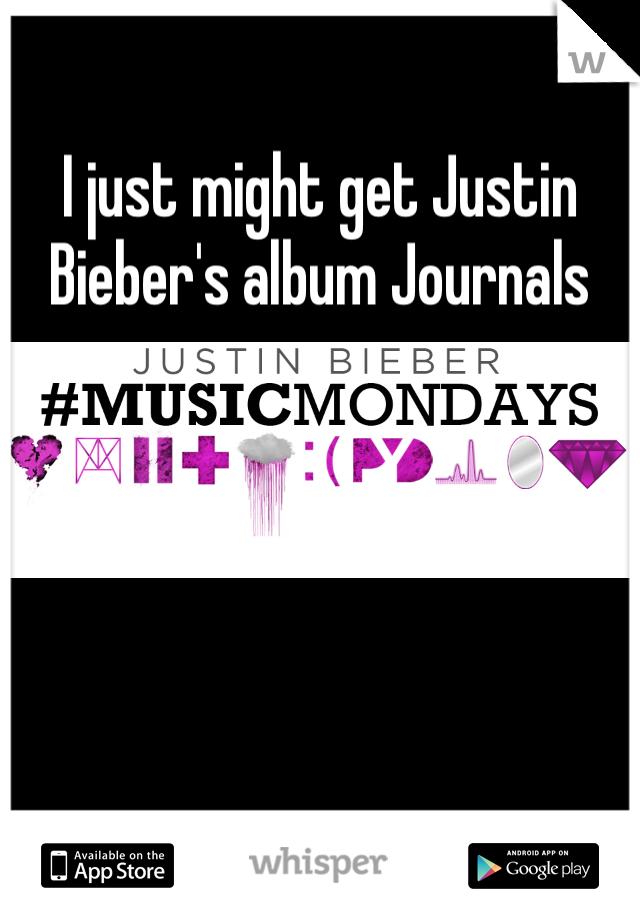 I just might get Justin Bieber's album Journals